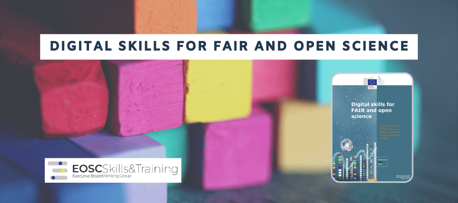 Digital skills for FAIR and open science: Report from the EOSC Skills and Training Working Group