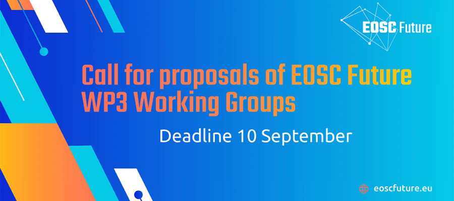 Call for proposals of EOSC Future WP3 Working Groups – Deadline 10 September