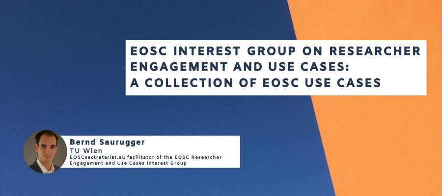 EOSC Interest Group on Researcher Engagement and Use Cases: A Collection of EOSC Use Cases